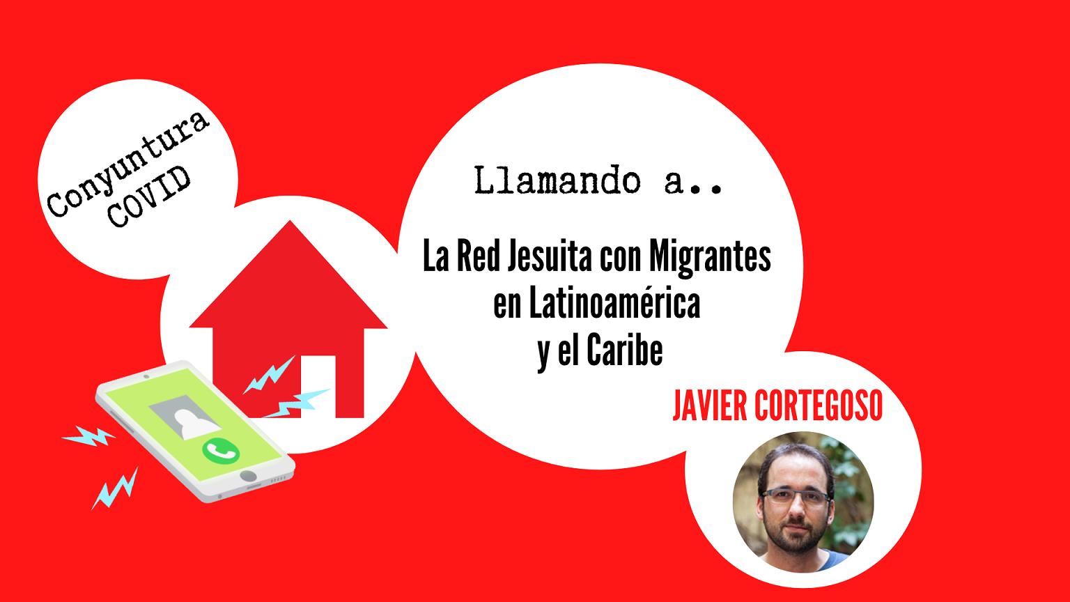 Conyuntura-COVID : al habla la Red Jesuita con Migrantes de Latinoámerica y Caribe