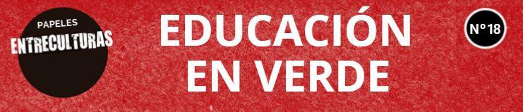 PAPELES DE ENTRECULTURAS: EDUCACIÓN EN VERDE